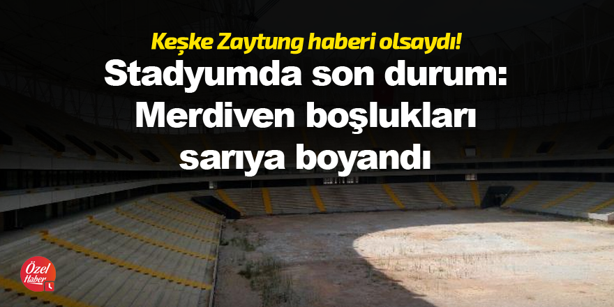 Stadyumda son durum: Merdiven boşlukları sarıya boyandı