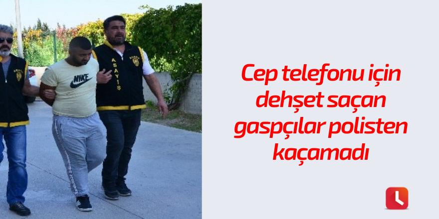 Cep telefonu için dehşet saçan gaspçılar polisten kaçamadı