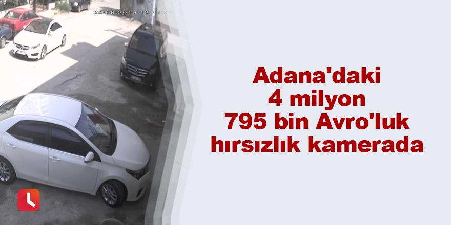 Adana'daki 4 milyon 795 bin Avro'luk hırsızlık kamerada