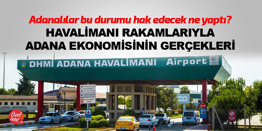 Adana havalimanı rakamları Adana ekonomisinin gerçeklerini ortaya koydu!