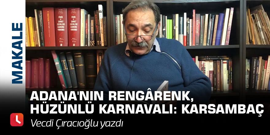 Adana'nın rengârenk, hüzünlü karnavalı: Karsambaç