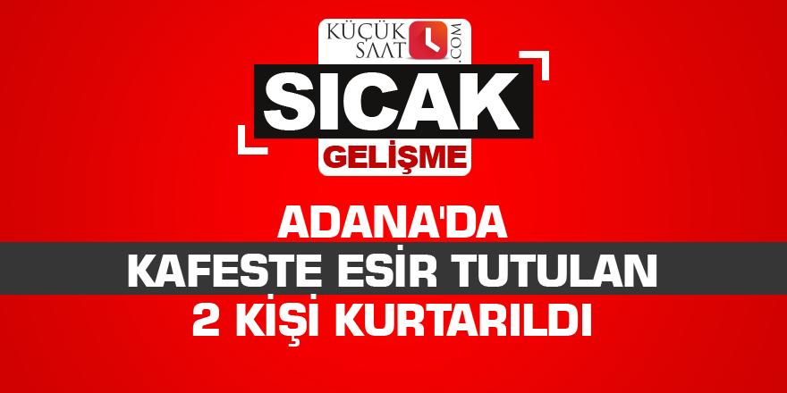 Adana'da kafeste esir tutulan 2 kişi kurtarıldı