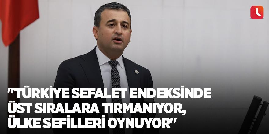 """""""Türkiye sefalet endeksinde üst sıralara tırmanıyor, ülke sefilleri oynuyor"""""""