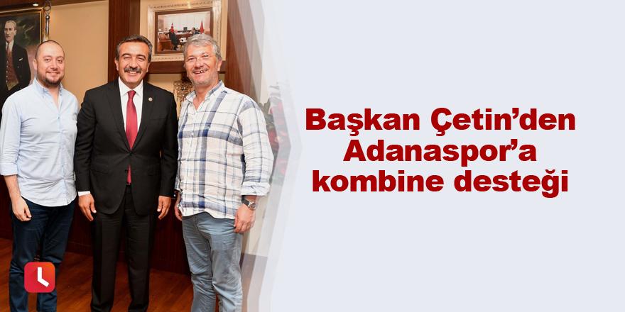 Başkan Çetin'den Adanaspor'a kombine desteği