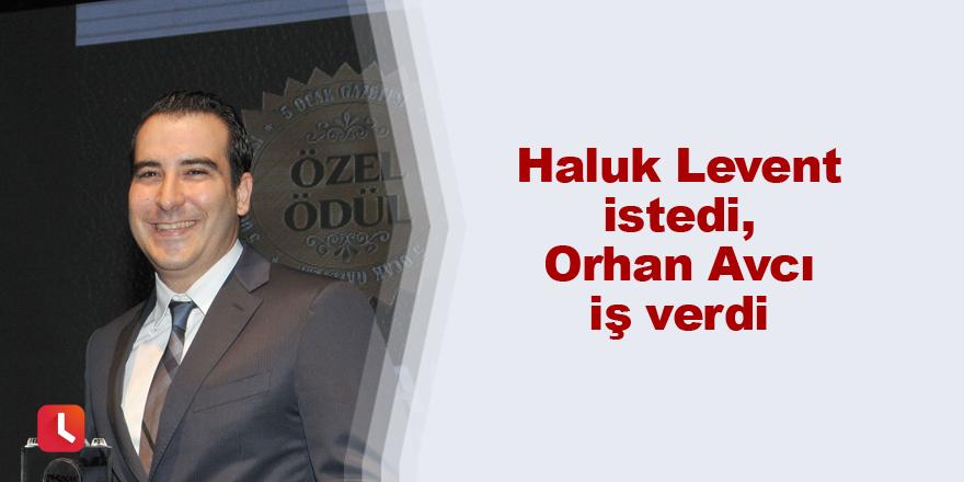 Haluk Levent istedi, Orhan Avcı iş verdi