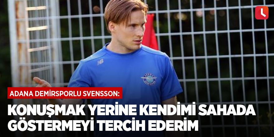 Svensson: Konuşmak yerine kendimi sahada göstermeyi tercih ederim