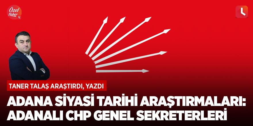 Adana siyasi tarihi araştırmaları: Adanalı CHP Genel Sekreterleri