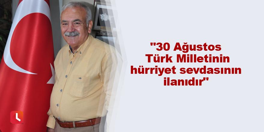 """""""30 Ağustos Türk Milletinin hürriyet sevdasının ilanıdır"""""""