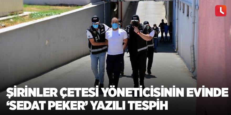 Şirinler çetesi yöneticisinin evinde 'Sedat Peker' yazılı tespih