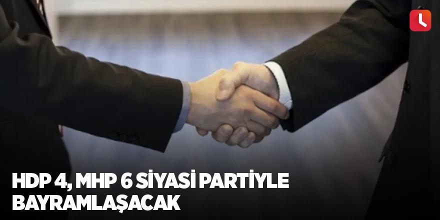 HDP 4, MHP 6 siyasi partiyle bayramlaşacak