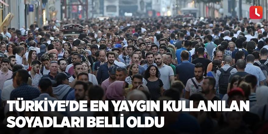 Türkiye'de en yaygın kullanılan soyadları belli oldu