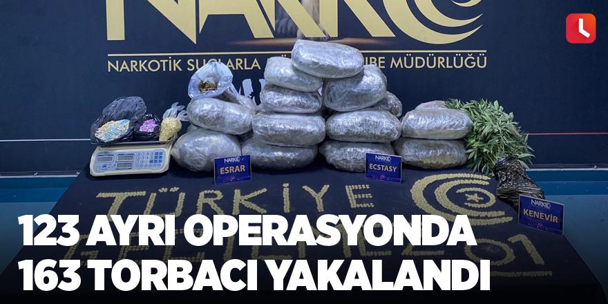 123 ayrı operasyonda 163 torbacı yakalandı