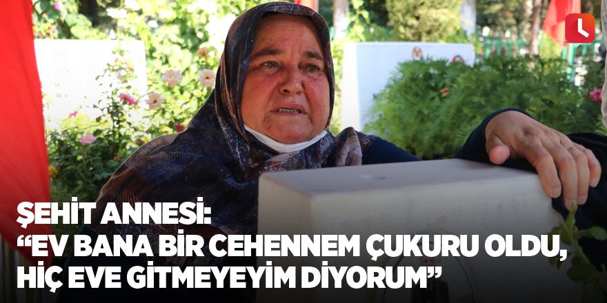 """Şehit annesi: """"Ev bana bir cehennem çukuru oldu, hiç eve gitmeyeyim diyorum"""""""
