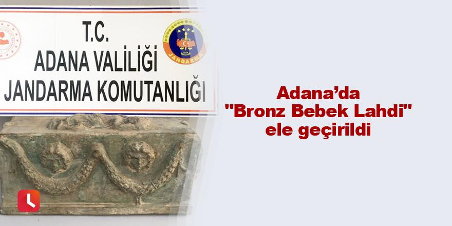 """Adana'da """"Bronz Bebek Lahdi"""" ele geçirildi"""