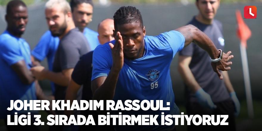 """Joher Khadim Rassoul: """"Ligi üçüncü sırada bitirmek istiyoruz"""""""