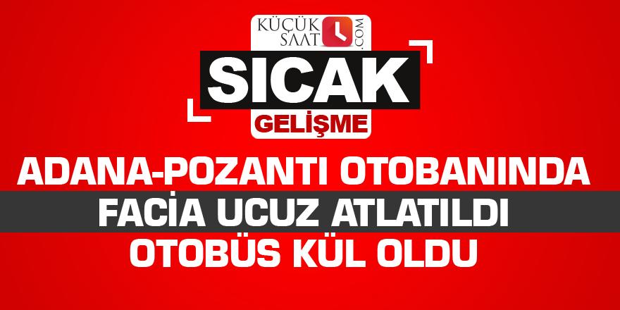 Adana-Pozantı otobanında facia ucuz atlatıldı Otobüs kül oldu