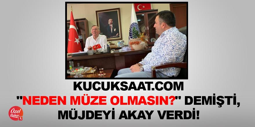 """Kucuksaat.com """"Neden müze olmasın?"""" demişti, müjdeyi Akay verdi!"""
