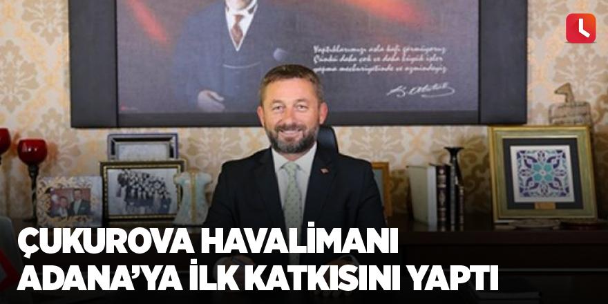 Çukurova Havalimanı Adana'ya ilk katkısını yaptı