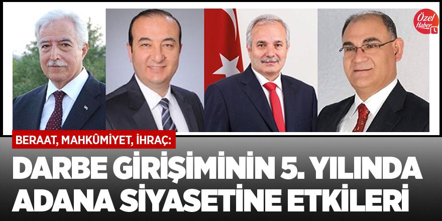 Mahkûmiyet, beraat, ihraç: Darbe girişiminin 5. Yılında Adana siyasetine etkileri