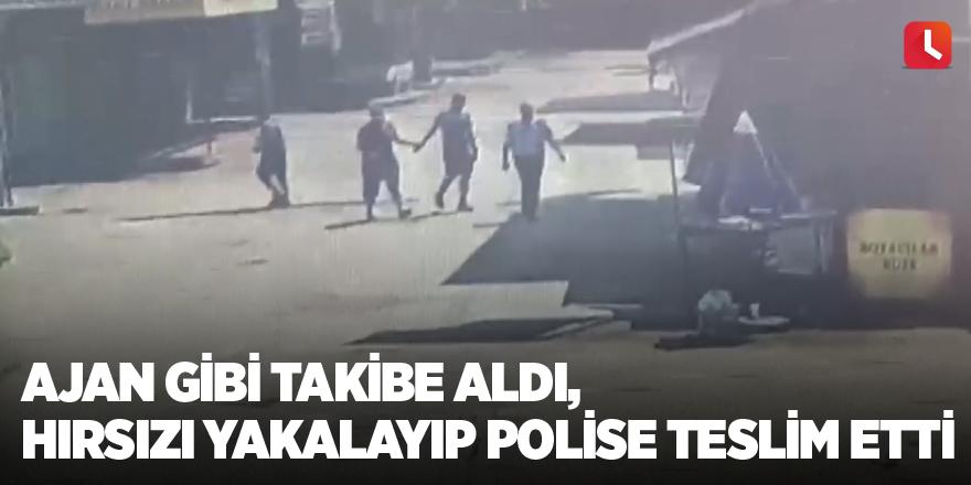 Ajan gibi takibe aldı, hırsızı yakalayıp polise teslim etti