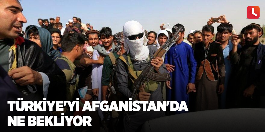 Türkiye'yi Afganistan'da ne bekliyor
