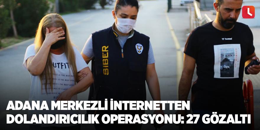 Adana merkezli internetten dolandırıcılık operasyonu: 27 gözaltı