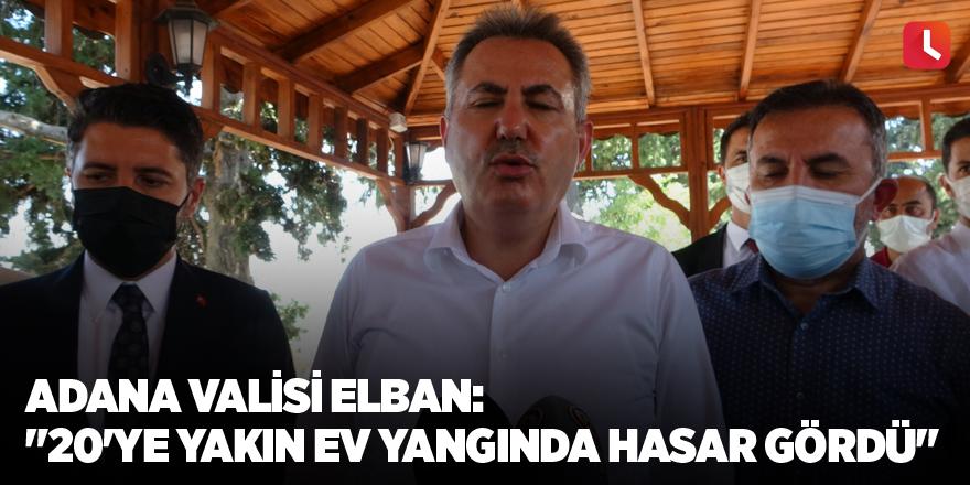 """Adana Valisi Elban: """"20'ye yakın ev yangında hasar gördü"""""""