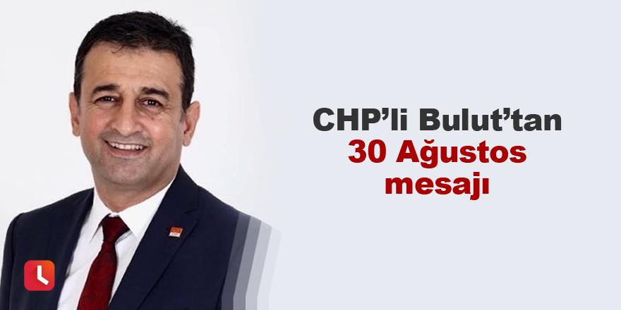 CHP'li Bulut'tan 30 Ağustos mesajı