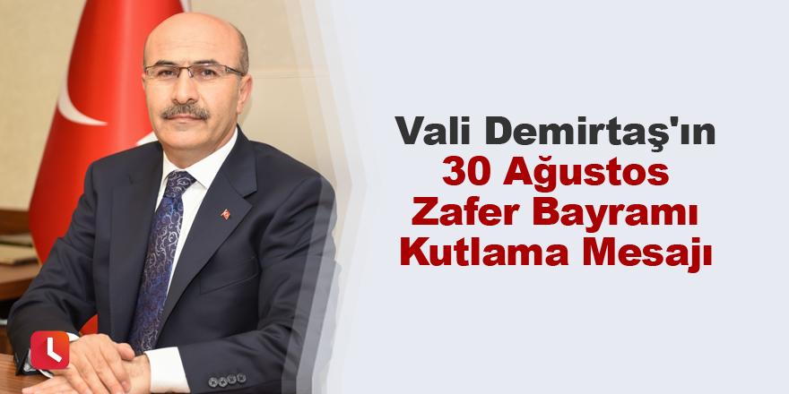 Vali Demirtaş'ın 30 Ağustos Zafer Bayramı Kutlama Mesajı