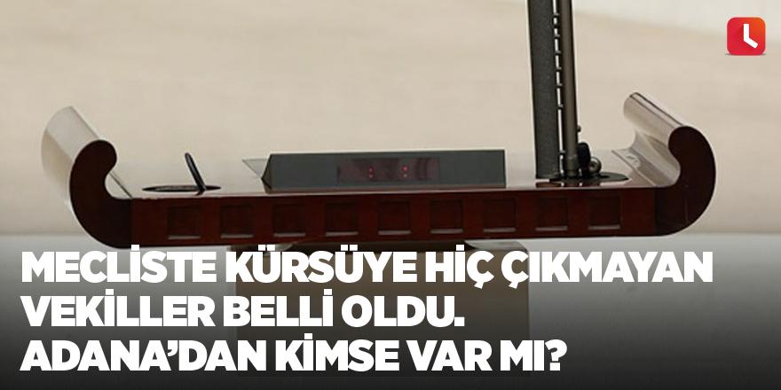 Mecliste kürsüye hiç çıkmayan vekiller belli oldu. Adana'dan kimse var mı?
