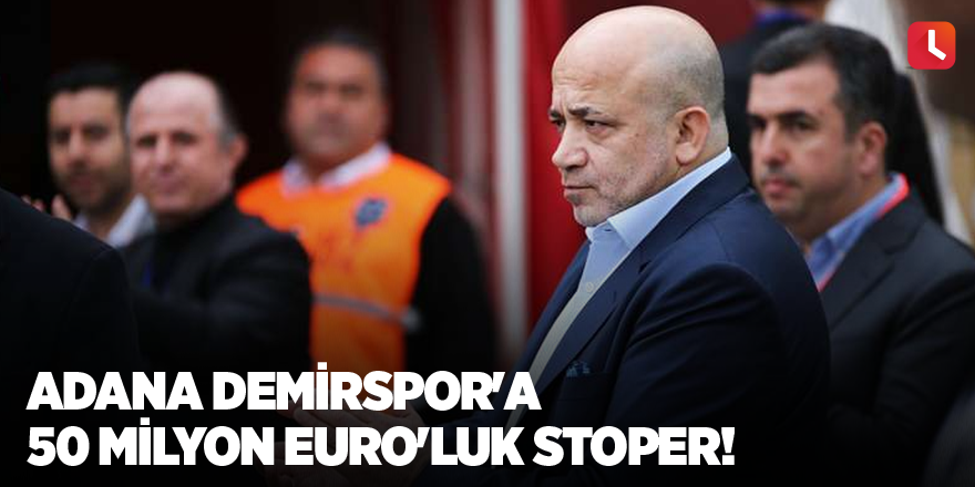 Adana Demirspor'a 50 milyon euro'luk stoper!