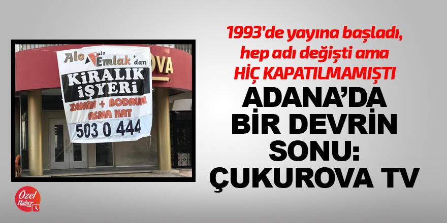 Adana'da bir devrin sonu: Çukurova TV