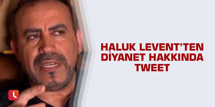 Haluk Levent'ten Diyanet hakkında tweet