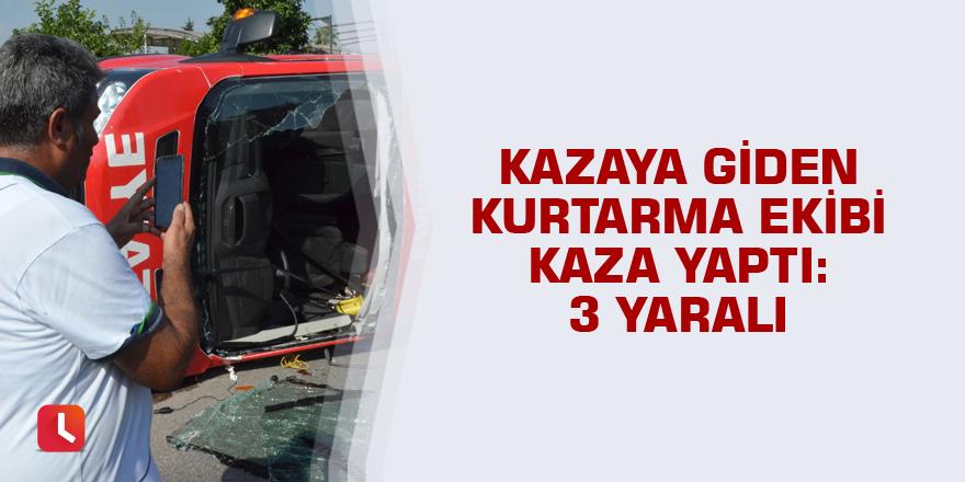 Kazaya giden kurtarma ekibi kaza yaptı: 3 yaralı