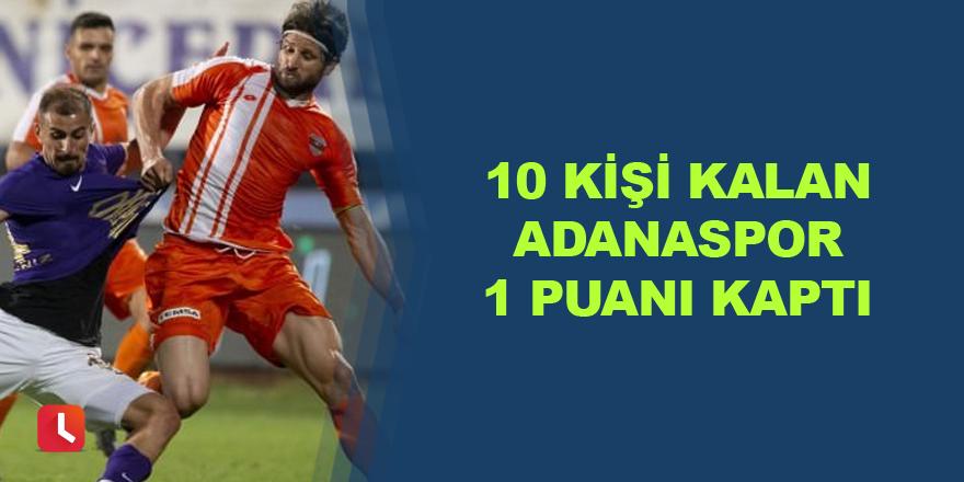 10 kişi kalan Adanaspor 1 puanı kaptı