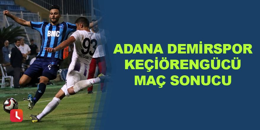 Adana Demirspor - Keçiörengücü Maç Sonucu