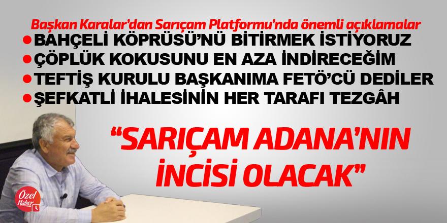 Karalar: Sarıçam Adana'nın incisi olacak