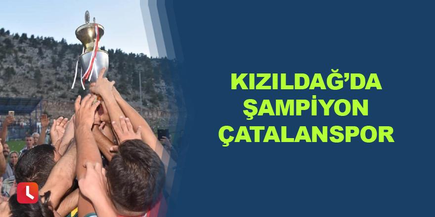 Kızıldağ'da şampiyon Çatalanspor