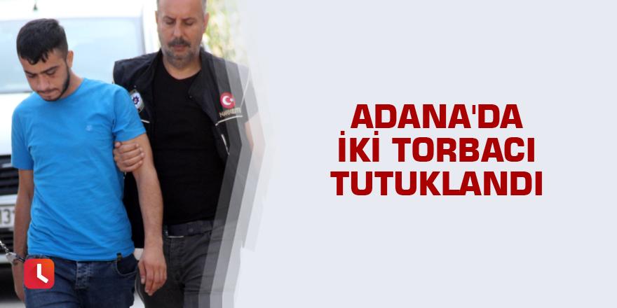 Adana'da iki torbacı tutuklandı