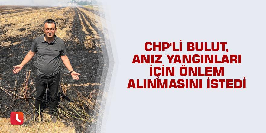CHP'li Bulut, Anız yangınları için önlem alınmasını istedi