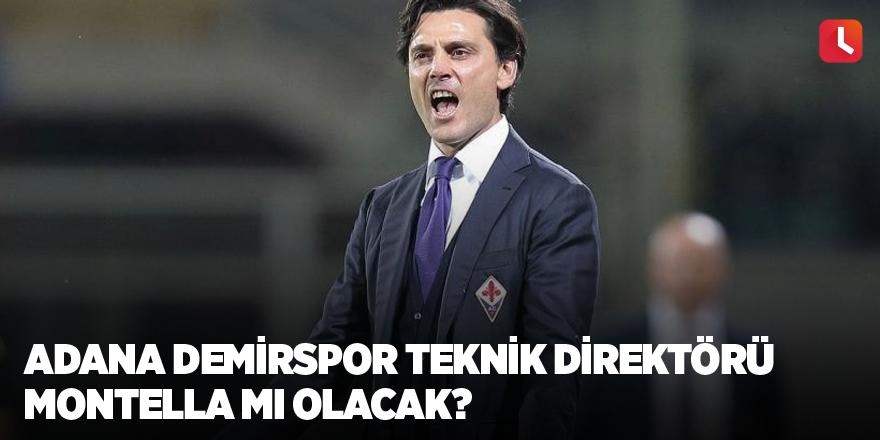 Adana Demirspor Teknik Direktörü Montella mı olacak?