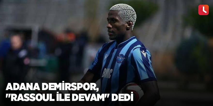 """Adana Demirspor, """"Rassoul ile devam"""" dedi"""
