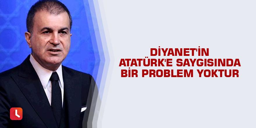 AK Parti Sözcüsü Ömer Çelik: Diyanet'in Atatürk'e saygısında bir problem yoktur