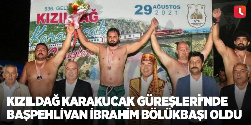 Kızıldağ Karakucak Güreşleri'nde Başpehlivan İbrahim Bölükbaşı oldu