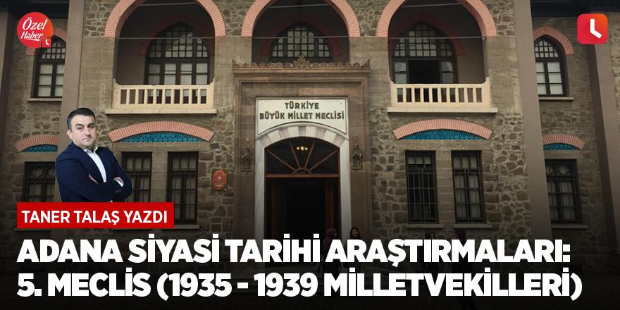 Adana siyasi tarihi araştırmaları: 5. Meclis (1935 - 1939 milletvekilleri)