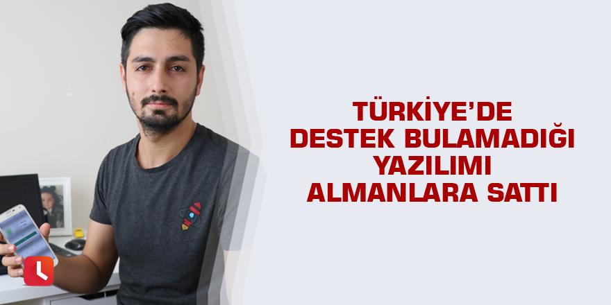 Türkiye'de destek bulamadığı yazılımı Almanlara sattı