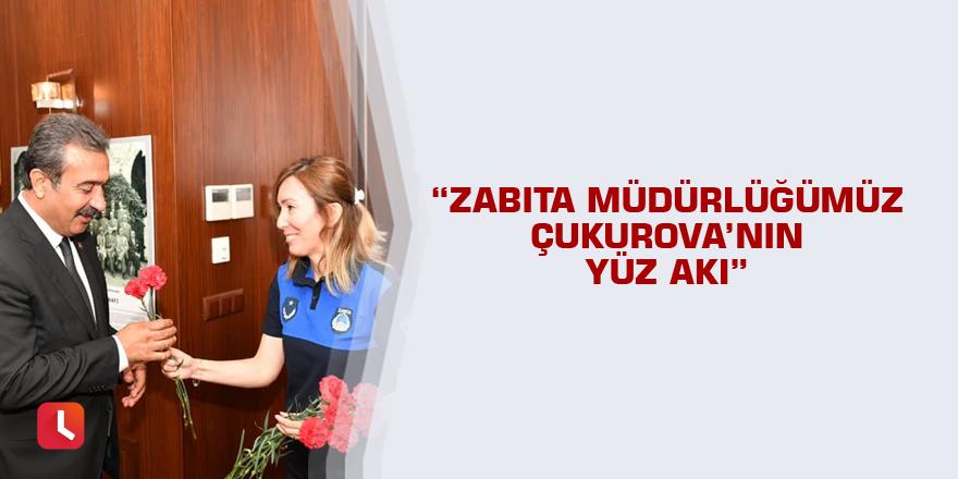 """""""Zabıta Müdürlüğümüz Çukurova'nın yüz akı"""""""