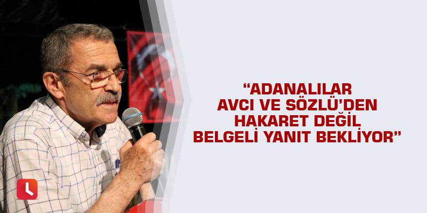 """""""Adanalılar Avcı ve Sözlü'den hakaret değil belgeli yanıt bekliyor"""""""