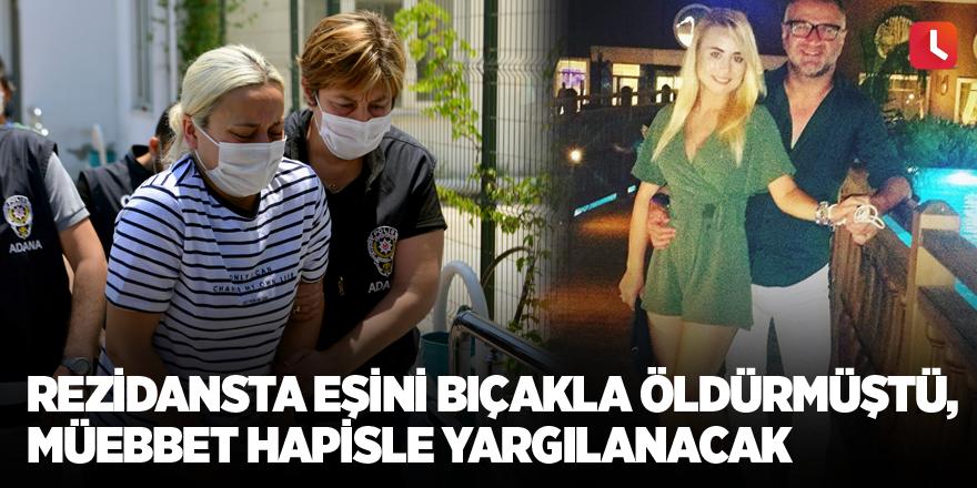 Rezidansta eşini bıçakla öldürmüştü, müebbet hapisle yargılanacak
