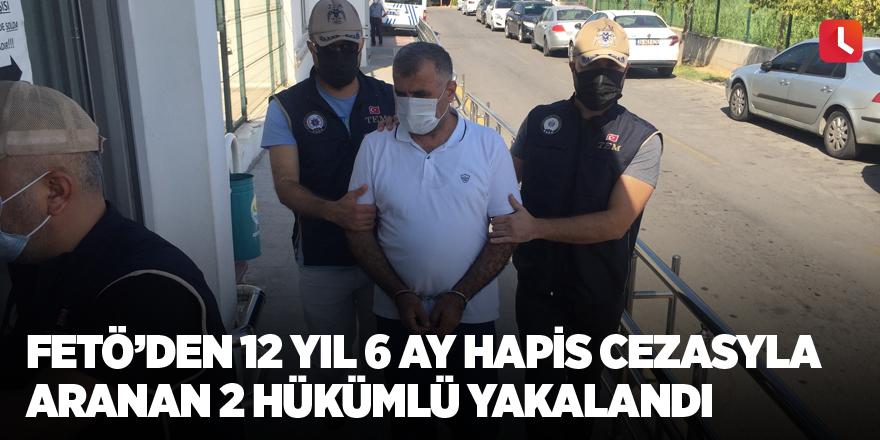 FETÖ'den 12 yıl 6 ay hapis cezasıyla aranan 2 hükümlü yakalandı